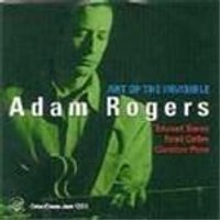 Adam Rogers Quartet - Art Of The Invisible