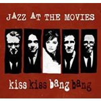 Jazz at the Movies - Kiss Kiss Bang Bang (Music CD)