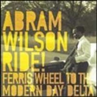 Abram Wilson - Ride - Ferris Wheel To The Modern Day Delta