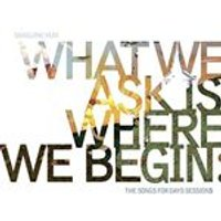Sanguine Hum - What We Ask is Where We Begin (The Songs for Days Sessions) (Music CD)