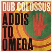 Dub Colossus - Addis to Omega (Music CD)