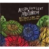 Alison Faith Levy And Mushroom - Yesterday, I Saw You Kissing Tiny Flowers (Music CD)