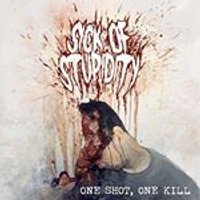 Sick of Stupidity - One Shot, One Kill (Music CD)