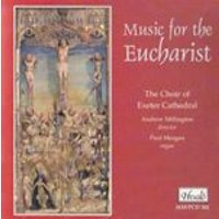 VARIOUS COMPOSERS - Music For The Eucharist (Choir Of Exeter Cathedral)