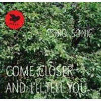 Astro Sonic - Come Closer and Ill Tell You (Music CD)