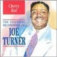 Big Joe Turner - Cherry Red - The Essential Recordings