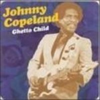 Johnny Copeland - Ghetto Child (The Houston Sessions)