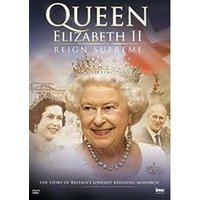Queen Elizabeth II - Reign Supreme - The Story of Britains Longest Reigning Monarch