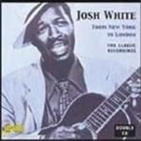 Josh White - From New York To London (The Classic Recordings)