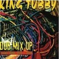 King Tubby - Dub Mix Up (Rare Dubs 1975-1979)