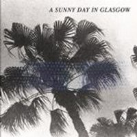 A Sunny Day in Glasgow - Sea When Absent (Music CD)