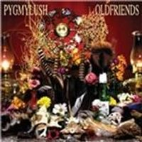 Pygmy Lush - Old Friends (Music CD)