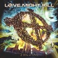 Love.Might.Kill - 2 Big 2 Fail (Music CD)