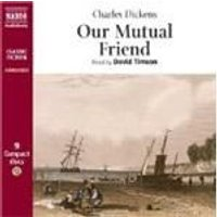 Charles Dickens - Our Mutual Friend (Timson)