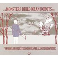 Mosters Build Mean Robots - We Should Have Destroyed Our Generals Not Their Enemies (Music CD)