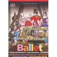 Ballet for Children - Beatrix Potter: Peter Rabbit; Tchaikovsky: The Nutcracker; Prokofiev: Peter and the Wolf; Adventures of Alice in Wonderland / The Royal Ballet