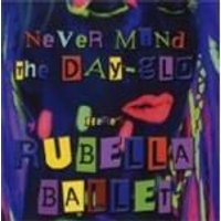 Rubella Ballet - Never Mind The Day-Glo (Music CD)