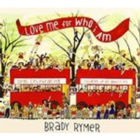 Brady Rymer - Love Me for Who I Am (Music CD)