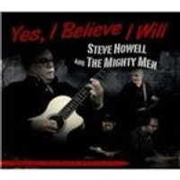 Steve Howell & the Mighty Men - Yes, I Believe I Will (Music CD)