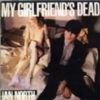 Ian North - My Girlfriends Dead