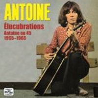 Antoine - Elucubrations: Antoine On 45 1965-1966 (Music CD)