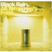 Black Rain - All Tomorrows Food