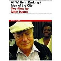 All White In Barking / Men Of The City - Two Films By Marc Isaacs