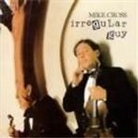 Mike Cross - Irregular Guy