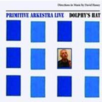 Primitive Arkestra - Dolphys Hat (Directions in Music by David Haney) (Music CD)