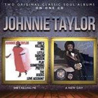 Johnnie Taylor - Shes Killing Me/A New Day (Music CD)