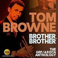 Tom Browne - Brother, Brother (The GRP/Arista Anthology) (Music CD)