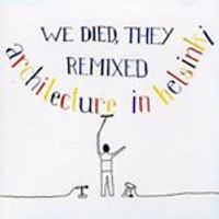 Architecture In Helsinki - We Died They Remixed (Remix Album) [Australian Import]