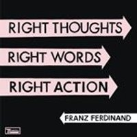 Franz Ferdinand - Right Thoughts, Right Words, Right Action (Music CD)