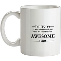 I'm sorry I can't seem to hear you over the sound of how awesome I am mug.
