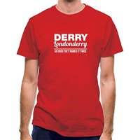 Derry Londonderry - So Good They named it twice classic fit.