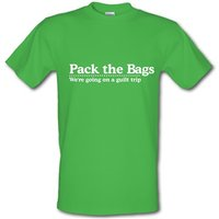 Pack the Bags We're Going on a Guilt Trip male t-shirt.