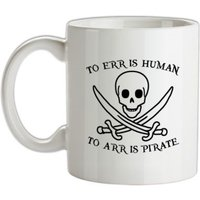 To Err Is Human To Arr is Pirate mug.