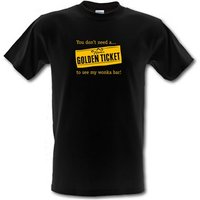 'You Don't Need A Golden Ticket To See My Wonka Bar Male T-shirt.