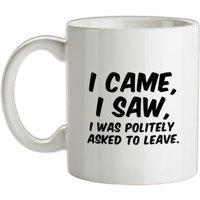 I Came I Saw I Was Politely Asked To Leave mug.