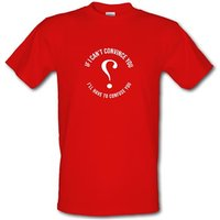 If i can't convince you I'll have to confuse you male t-shirt.