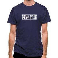 Work Hard Play Dead classic fit.