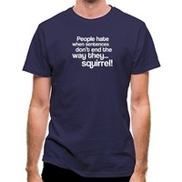 People Hate When Sentences Don't End The Way They...Squirrel! classic fit.