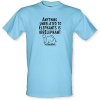 Anything Unrelated To Elephants Is Irrelephant male t-shirt.