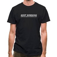 Keep Working - people on benefits depend on you! classic fit.