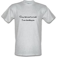 Sorry that wasn't an insult I was describing you male t-shirt.