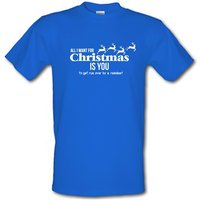 All I Want For Christmas Is You - To Get Run Over By A Reindeer Male T-shirt.