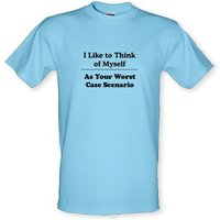 I like to think of myself as your worst case scenario male t-shirt.