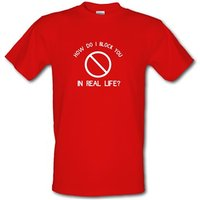 how do i block you in real life? male t-shirt.