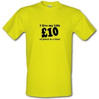 I live my life ten pound of petrol at a time male t-shirt.