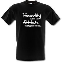 my personality is who i am my attitude depends who you are male t-shirt.